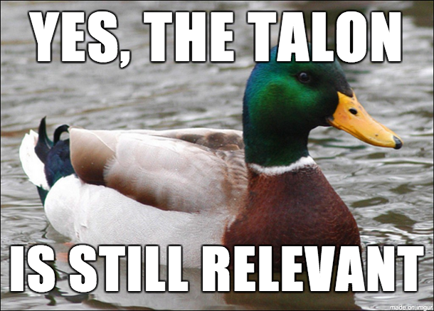 Yes, The Talon is still relevant
