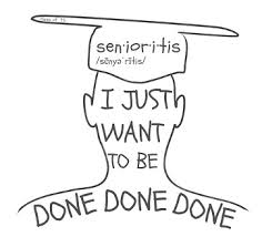 The only cure for senioritis is graduation.